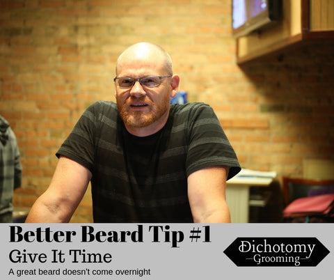 Dichotomy Grooming Beard Tip #1 - Give It Time