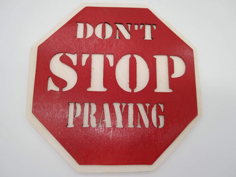 Don't Stop Praying Traffic Sign