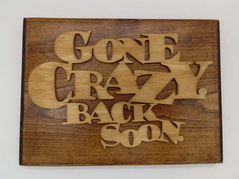 Gone Crazy Back Soon - Kripp's Kreations