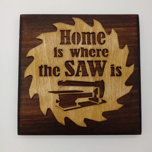 Home Where The Saw Is Plaque - Kripp's Kreations