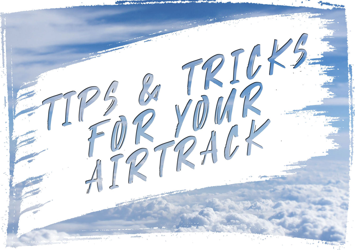Tips and tricks for your AirTrack