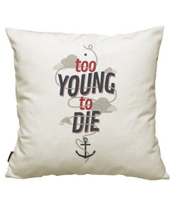fundas cojines too young to die, talla 50 x 50