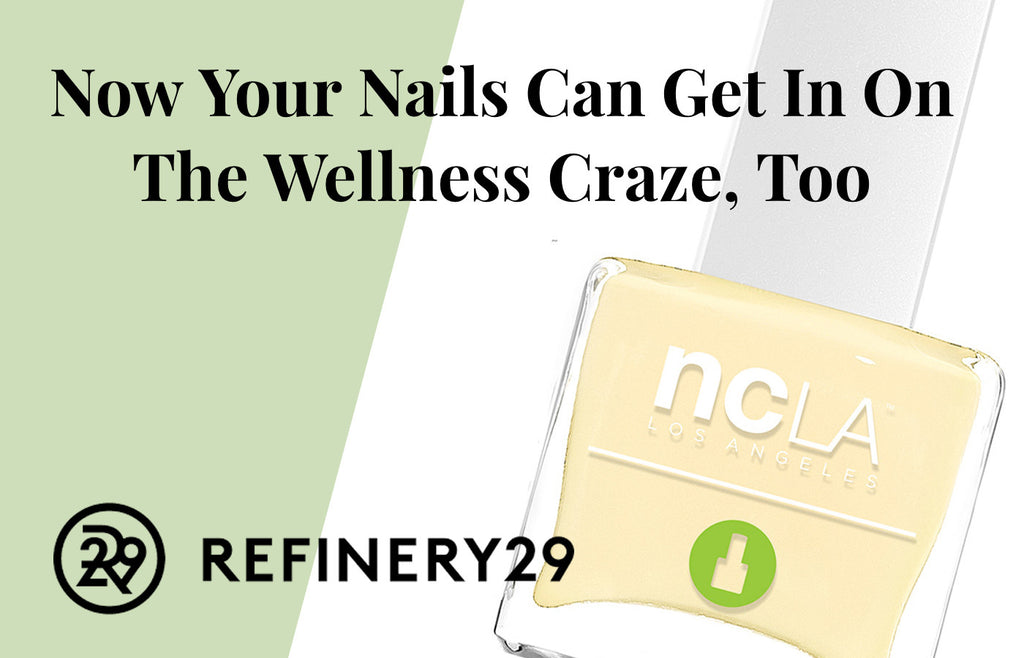 Refinery29: Now Your Nails Can Get In On The Wellness Craze, Too