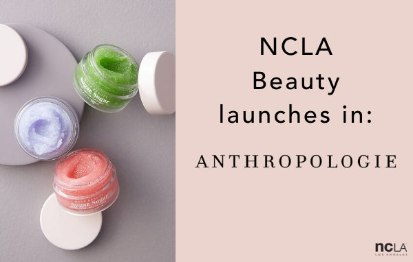NCLA Beauty launches in Anthropologie!