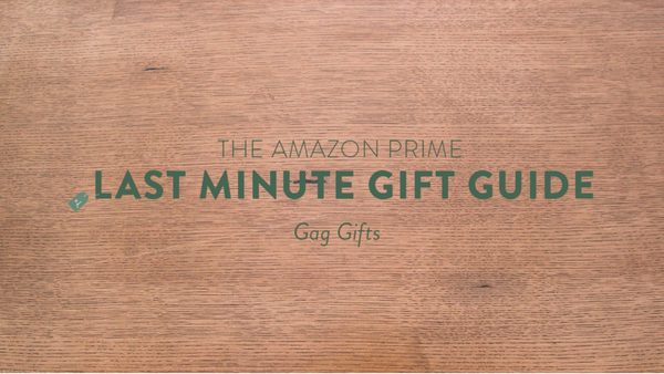 The Amazon Prime Last Minute Gift Guide: Gag Gifts