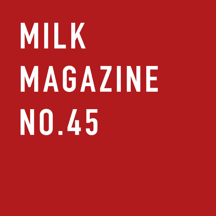 MILK MAGAZINE NO.45
