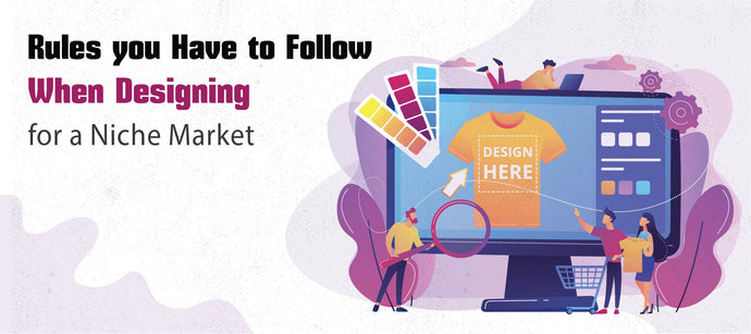 3 Rules you Have to Follow When Designing for a Niche Market
