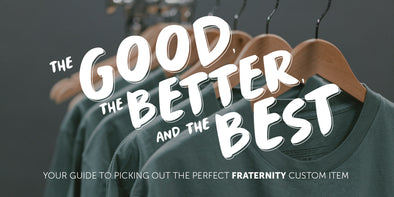 The Good, the Better, and the Best: Guide to Custom Fraternity Products