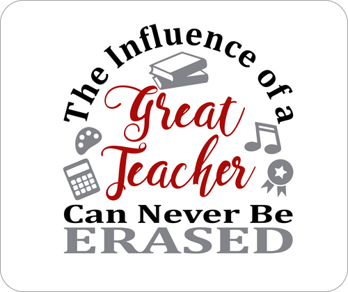 The Influence of a Great Teacher Can Never Be Erased - Mouse Pad