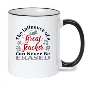 The Influence of a Great Teacher Can Never Be Erased - Ceramic Coffee Mug