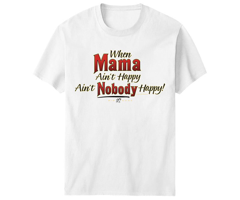 When Mama Ain't Happy T-Shirt