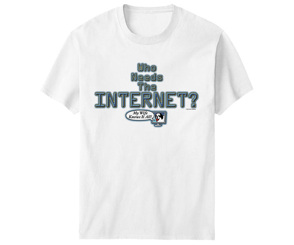 Who Needs the Internet T-Shirt