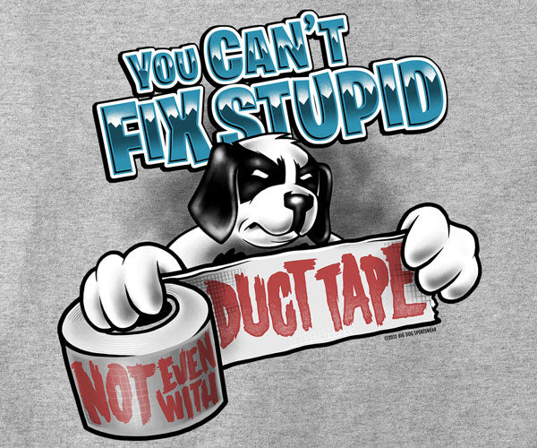 Can't Fix Stupid Duct Tape T-Shirt