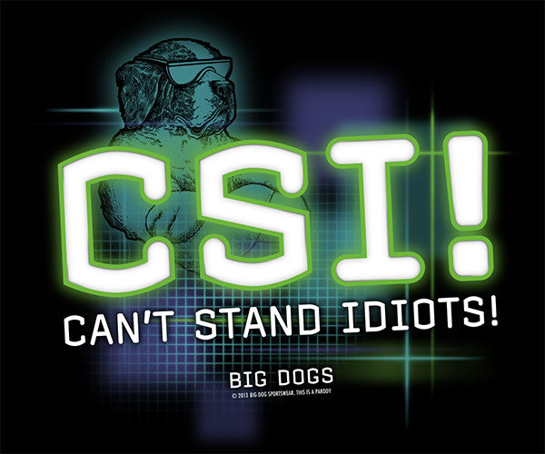 CSI Can't Stand Idiots T-Shirt