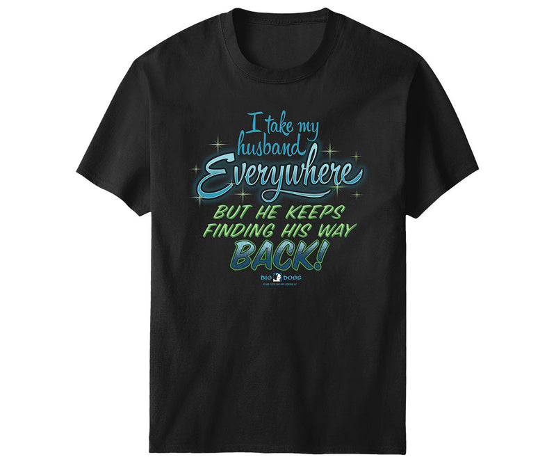 I Take My Husband Everywhere T-Shirt