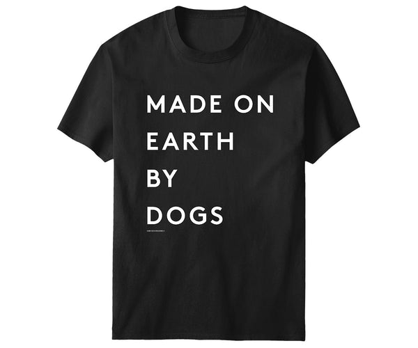 Made On Earth By Dogs T-Shirt