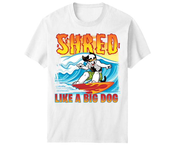 Shred Like A Big Dog T-Shirt