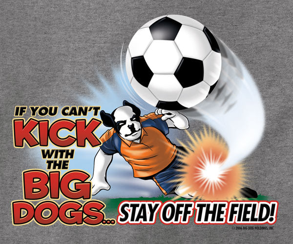 Kick With The Big Dogs Soccer T-Shirt