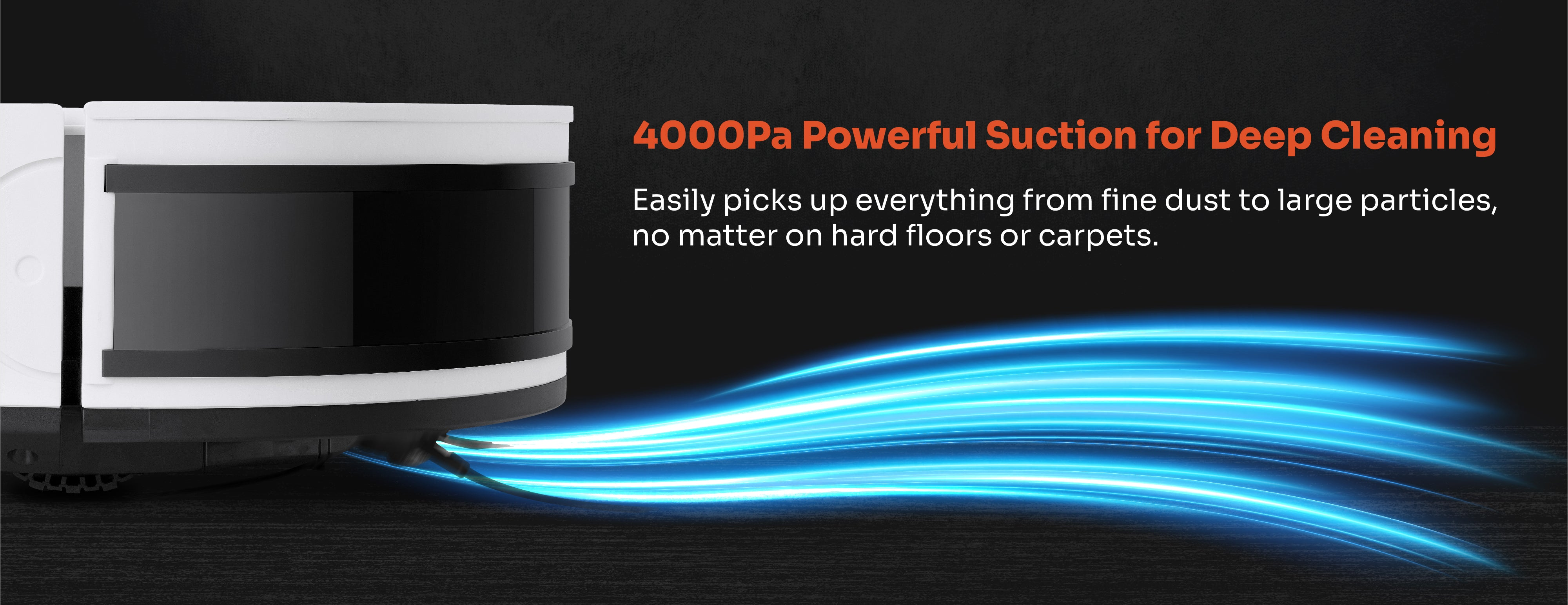 4000Pa powerful suction for deep cleaning