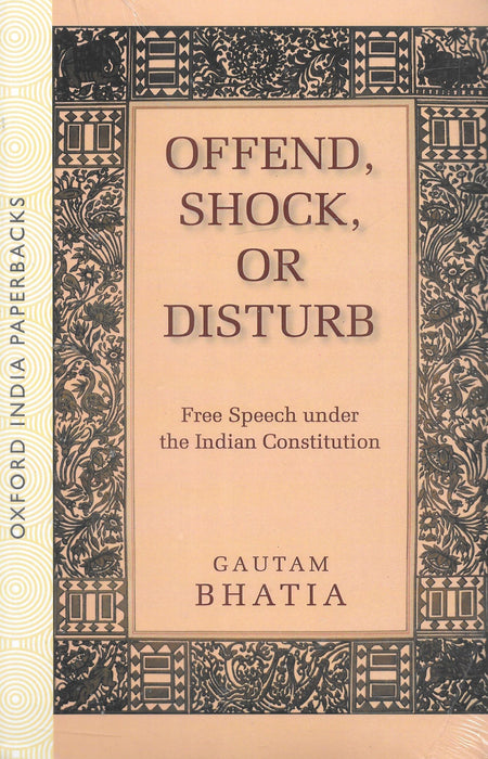 Offend, Shock, or Disturb - Free Speech under the Indian Constitution
