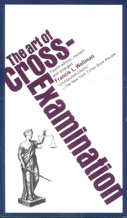 The Art of Cross Examination by Francis L. Wellmann