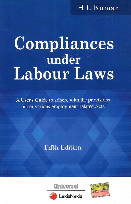 Compliances under Labour Laws - A User's Guide to adhere with the provisions under various employment related Acts