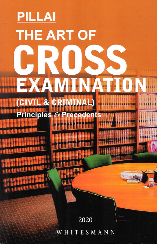 The Art of Cross Examination (Civil and Criminal) Principles and Precedents