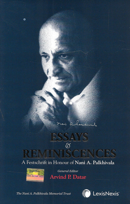 Essays and Reminiscences - A Festschrift in Honour of Nani A Palkhivala