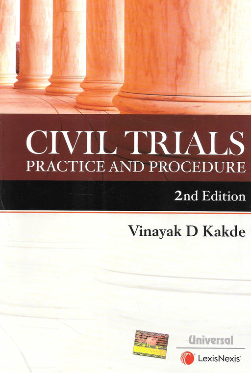 Civil Trials - Practice and Procedure by Vinayak D Kakde