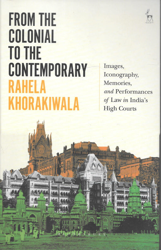 From the Colonial to the Contemporary - Images, Iconography, Memories, and performances of law in India's High Courts - Rahela Khorakiwala