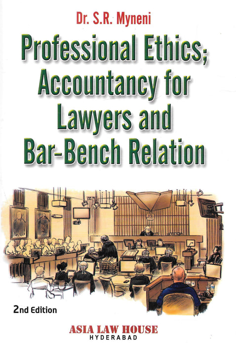 Professional Ethics; Accountancy for Lawyers and Bar-Bench Relation by Dr. S R Myneni