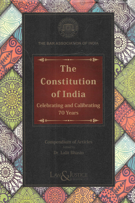The Constitution of India Celebrating and Calibrating 70 years