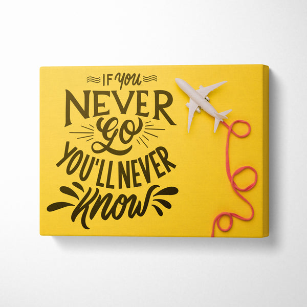 If you never go you'll never know - CANVASTYLES-CREA LA CASA DEI TUOI SOGNI
