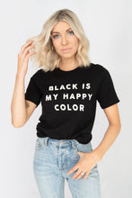 'BLACK IS MY HAPPY COLOR' Short Sleeve Graphic TShirt - Black + White