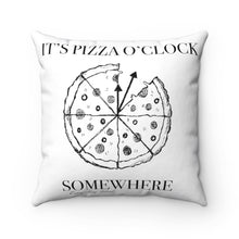 "Load image into Gallery viewer, ""It's Pizza O'Clock Somewhere"" Spun Polyester Square Pillow"