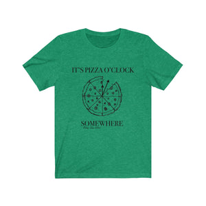 """It's Pizza O'clock Somewhere"" Unisex Jersey Short Sleeve Tee"