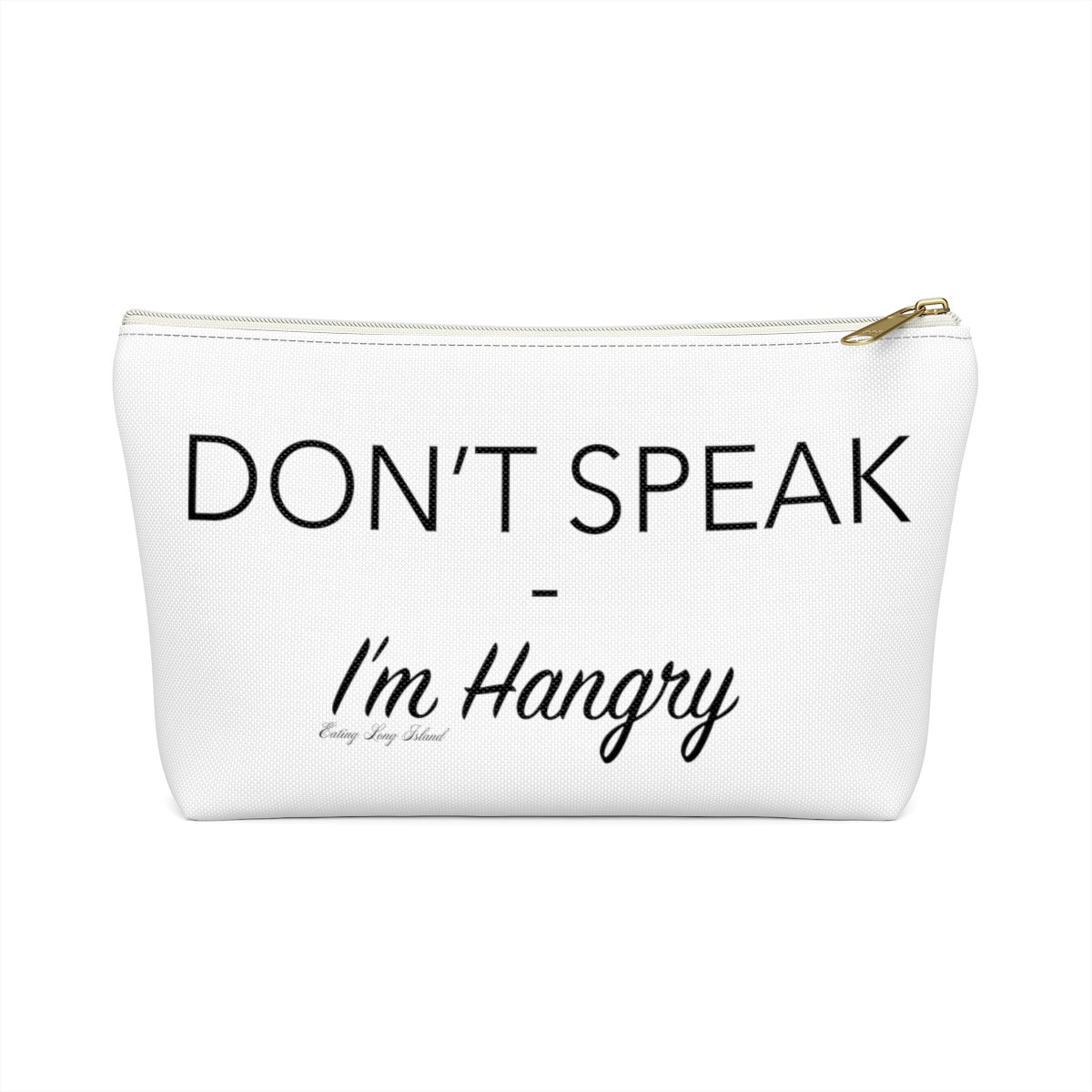 """Don't Speak I'm Hangry"" Accessory Pouch w T-bottom"