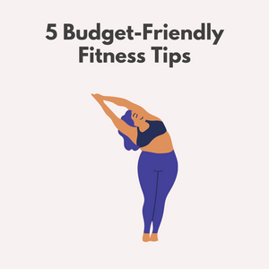 5 Budget-Friendly Fitness Tips