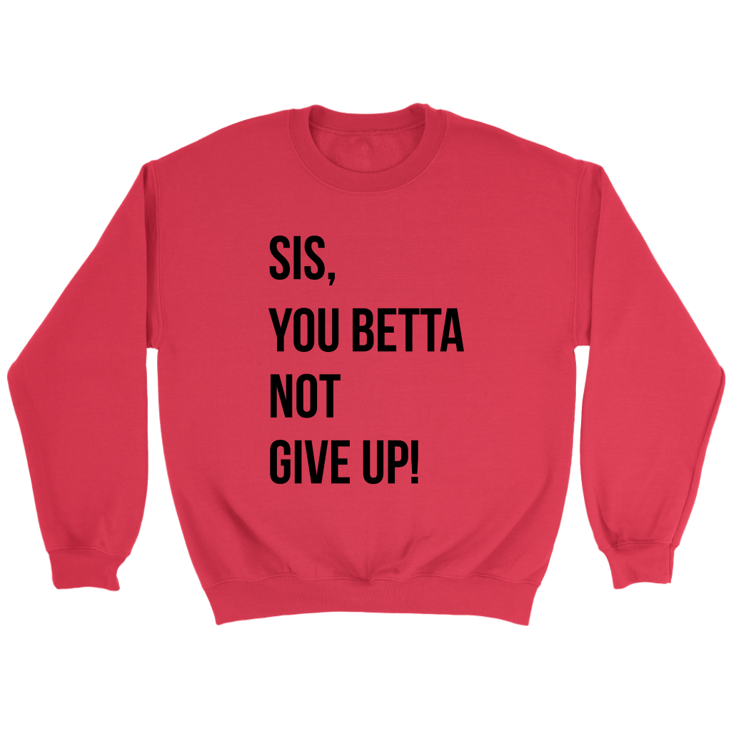 Sis, You Betta Not Give Up Sweater