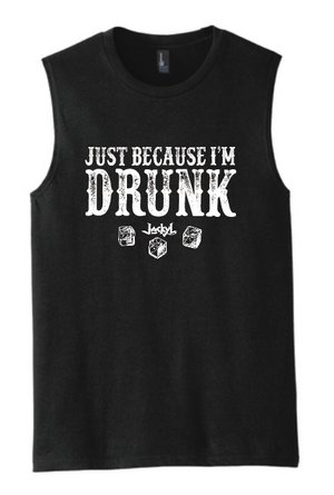 JUST BECAUSE I'M DRUNK MEN'S TANK