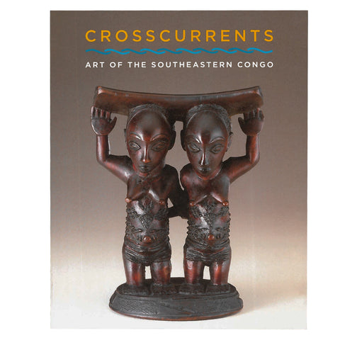 Crosscurrents: Art of the Southeastern Congo