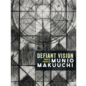 Defiant Vision: Prints & Poetry by Munio Makuuchi