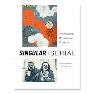 Singular & Serial: Contemporary Monotype and Monoprint hardcover book text collection Catherine Kernan & E. Ashley Rooney, with Laura G. Einstein & Janice Oresman scma smith college museum of art