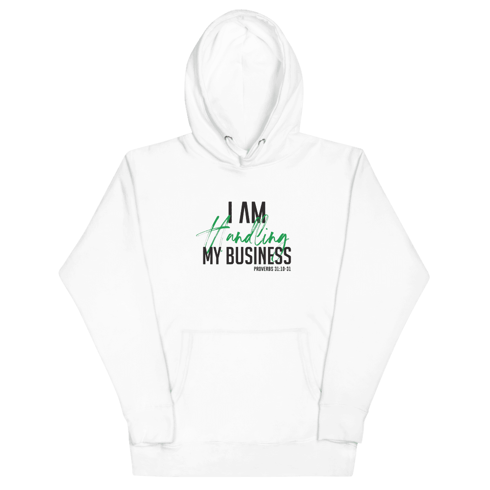 I AM Handling My Business Hoodie (White) - Vision Apparel Inc.