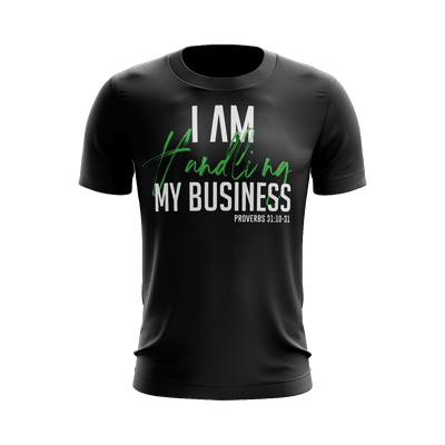 I AM Handling My Business Shirt (Black) - Vision Apparel Inc.
