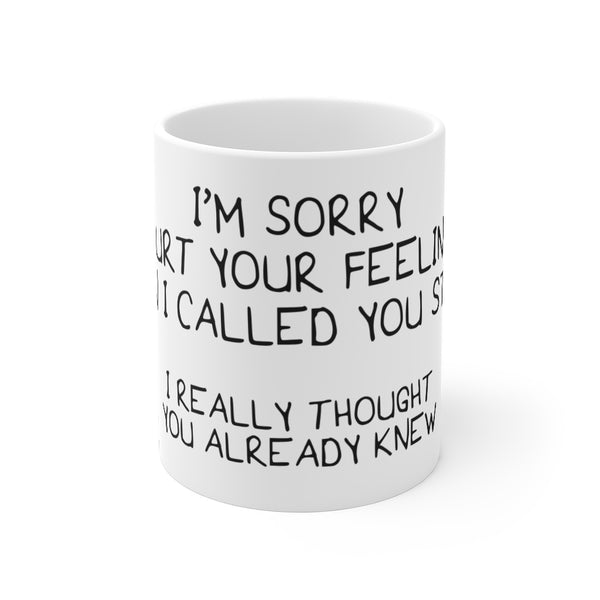 I'm Sorry I Hurt Your Feelings- Mug