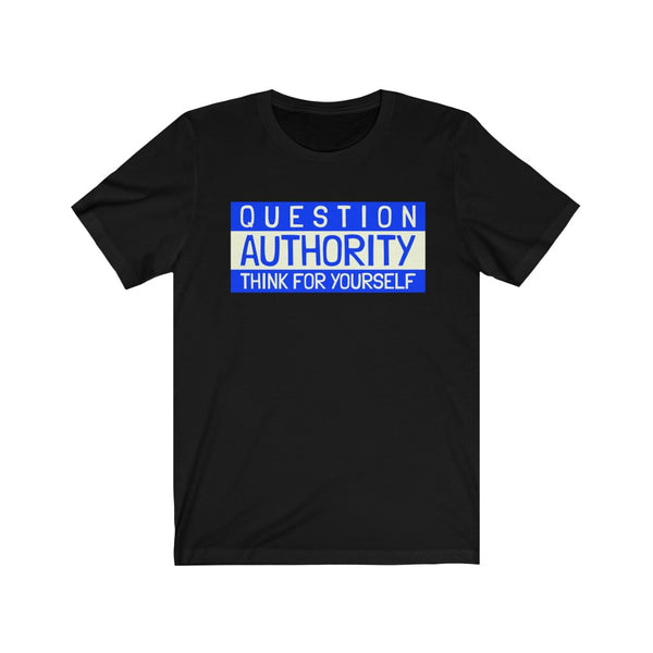 Question Authority- Unisex Jersey Short Sleeve Tee