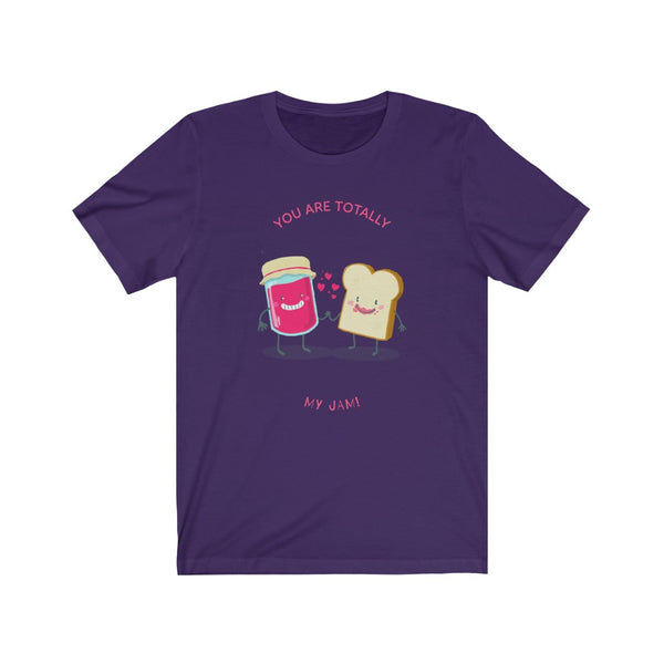 You Are Totally My Jam- Unisex Jersey Short Sleeve Tee