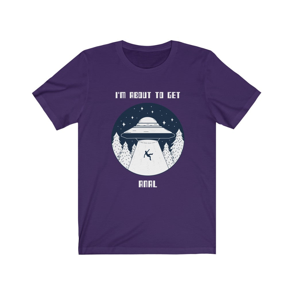 I'm About To Get Anal- Unisex Jersey Short Sleeve Tee