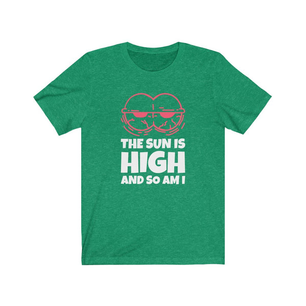 The Sun Is High And So Am I- Unisex Jersey Short Sleeve Tee